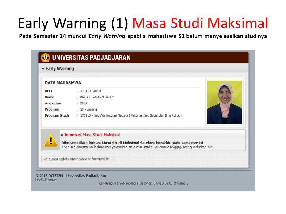 Early Warning (1) Masa Studi Maksimal Pada Semester 14 muncul Early Warning apabila mahasiswa S1 belum menyelesaikan studinya