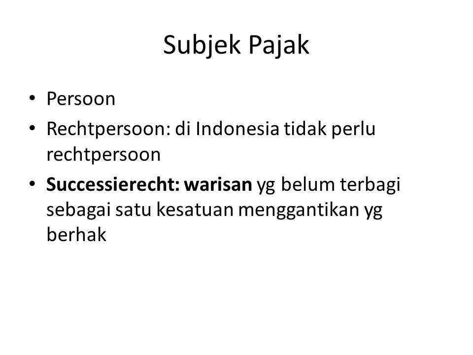 Subjek Pajak Persoon. Rechtpersoon: di Indonesia tidak perlu rechtpersoon.