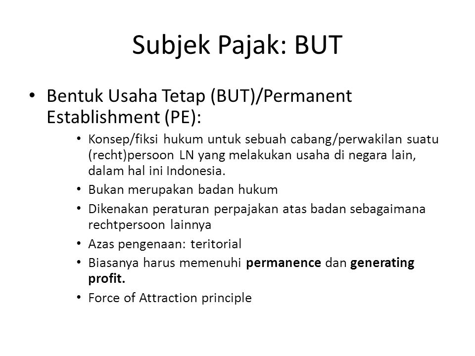 Subjek Pajak: BUT Bentuk Usaha Tetap (BUT)/Permanent Establishment (PE):
