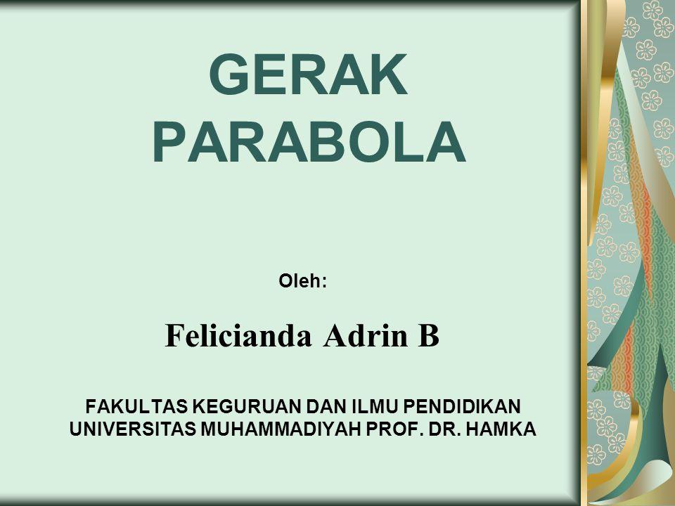 GERAK PARABOLA Felicianda Adrin B Oleh:
