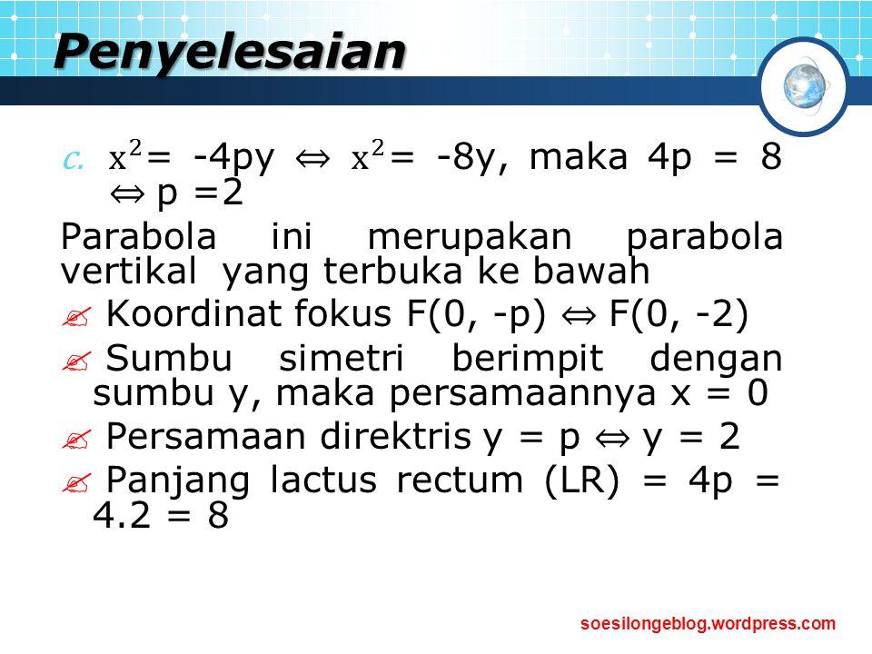 Penyelesaian x 2 = -4py ⇔ x 2 = -8y, maka 4p = 8 ⇔ p =2