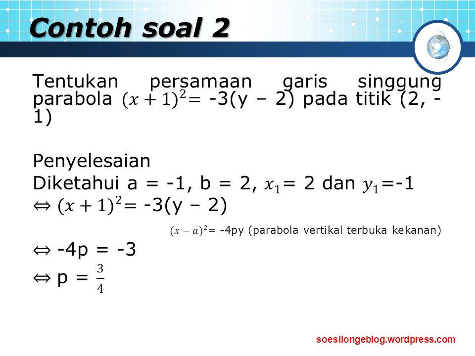 Contoh soal 2 Tentukan persamaan garis singgung parabola (𝑥+1) 2 = -3(y – 2) pada titik (2, -1) Penyelesaian.