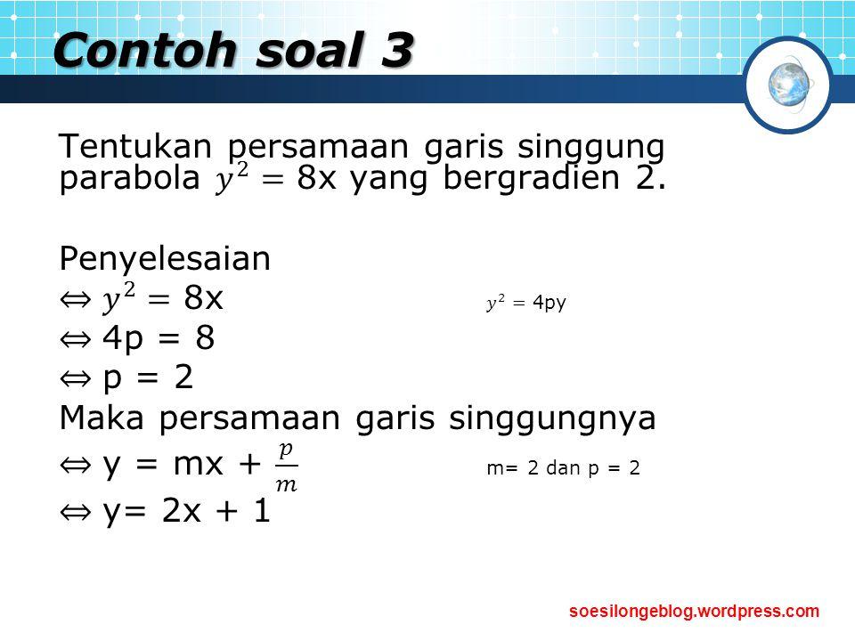 Contoh soal 3 Tentukan persamaan garis singgung parabola 𝑦 2 = 8x yang bergradien 2. Penyelesaian.