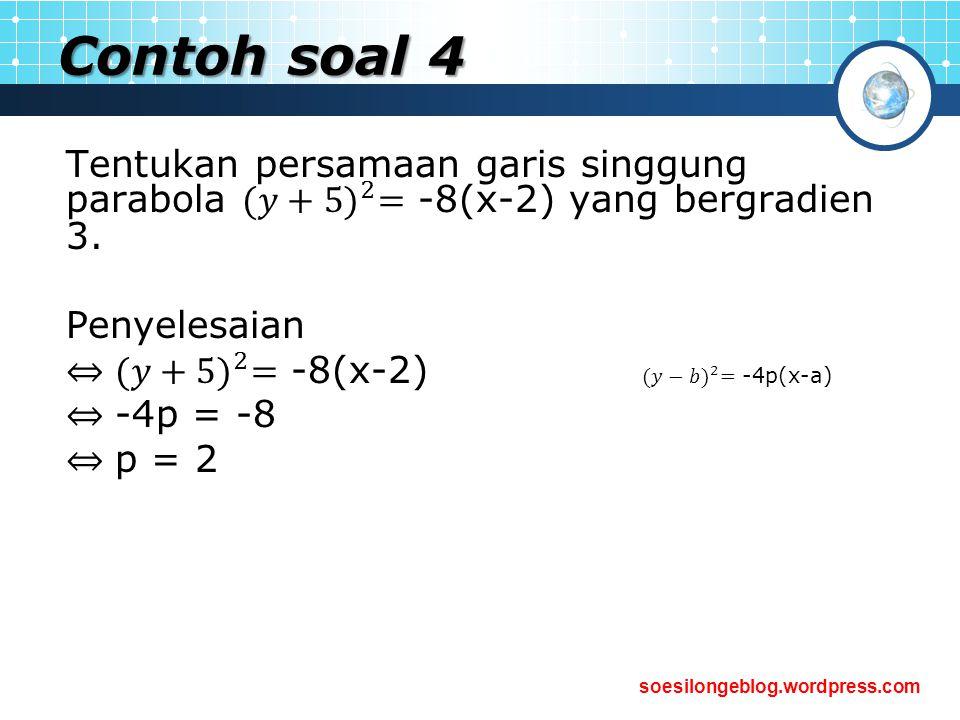 Contoh soal 4 Tentukan persamaan garis singgung parabola (𝑦+5) 2 = -8(x-2) yang bergradien 3. Penyelesaian.