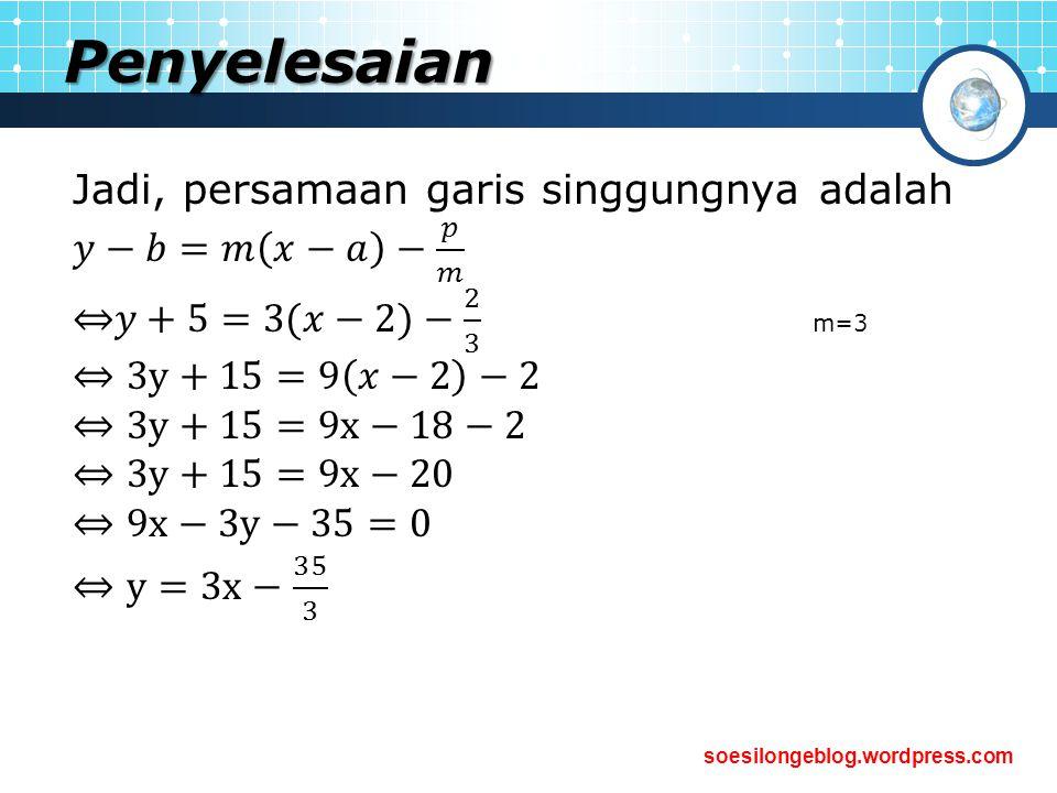 Penyelesaian Jadi, persamaan garis singgungnya adalah 𝑦−𝑏=𝑚 𝑥−𝑎 − 𝑝 𝑚