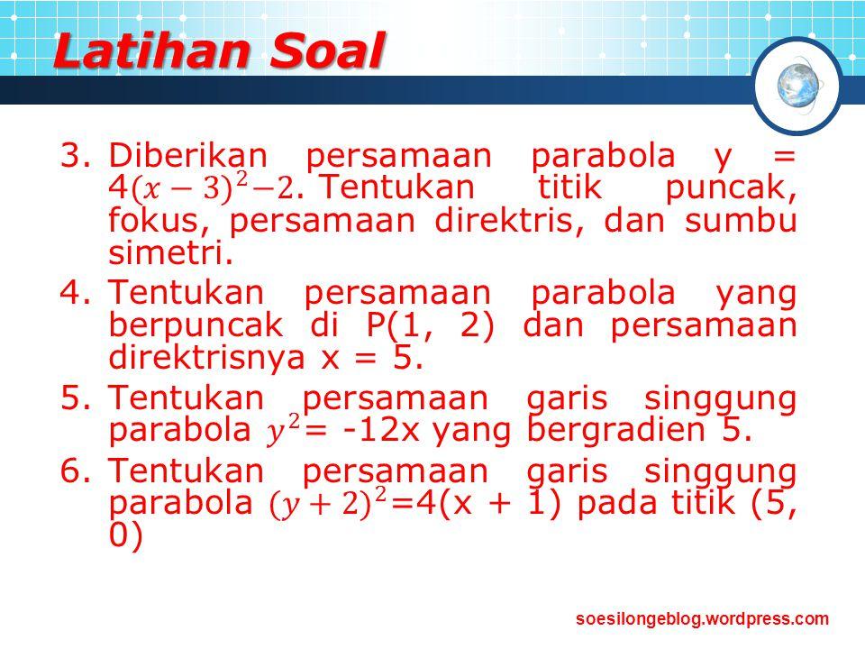 Latihan Soal Diberikan persamaan parabola y = 4 (𝑥−3) 2 −2. Tentukan titik puncak, fokus, persamaan direktris, dan sumbu simetri.