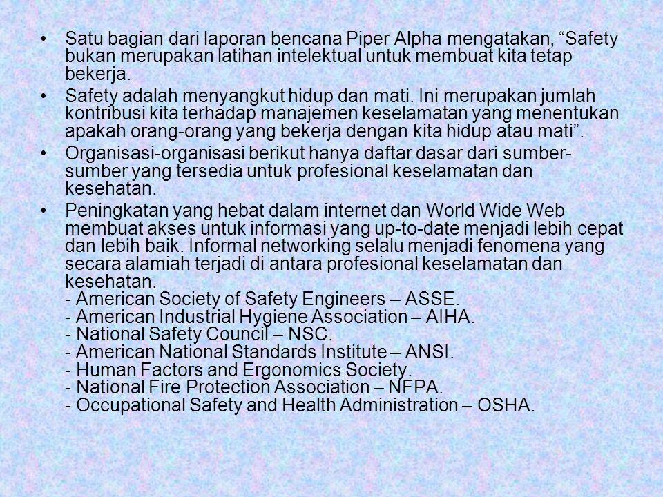 Satu bagian dari laporan bencana Piper Alpha mengatakan, Safety bukan merupakan latihan intelektual untuk membuat kita tetap bekerja.