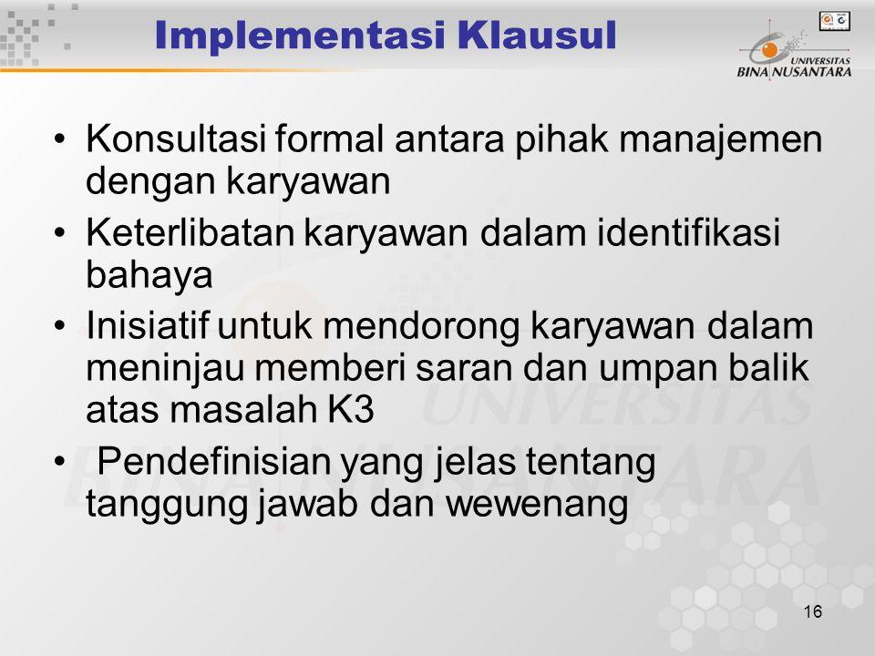 Implementasi Klausul Konsultasi formal antara pihak manajemen dengan karyawan. Keterlibatan karyawan dalam identifikasi bahaya.