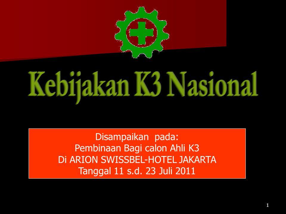 Kebijakan K3 Nasional Disampaikan pada: Pembinaan Bagi calon Ahli K3