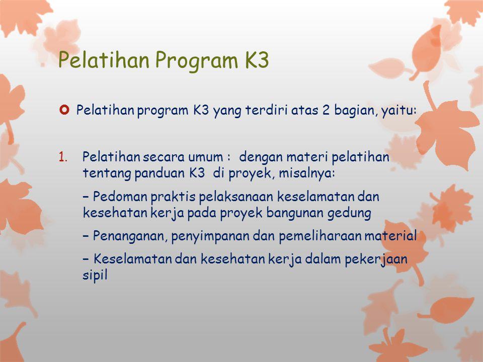 Pelatihan Program K3 Pelatihan program K3 yang terdiri atas 2 bagian, yaitu: