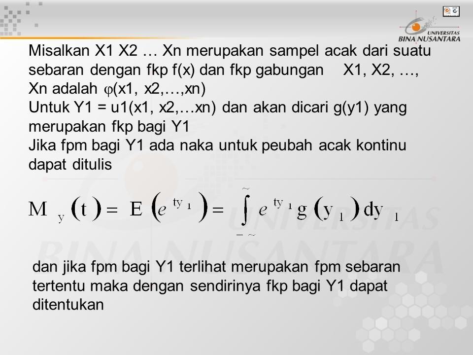 Misalkan X1 X2 … Xn merupakan sampel acak dari suatu sebaran dengan fkp f(x) dan fkp gabungan X1, X2, …, Xn adalah (x1, x2,…,xn)