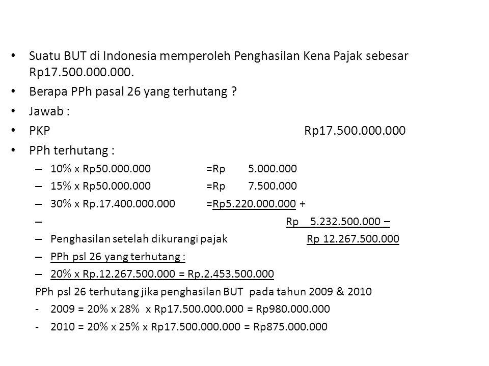 Berapa PPh pasal 26 yang terhutang Jawab : PKP Rp17.500.000.000