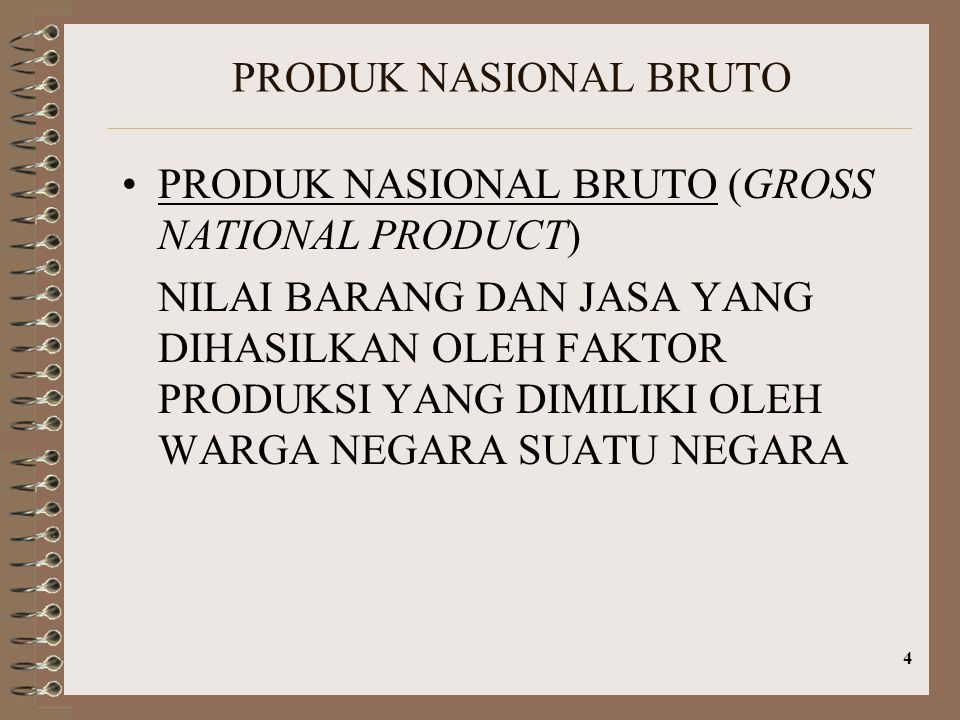 PRODUK NASIONAL BRUTO PRODUK NASIONAL BRUTO (GROSS NATIONAL PRODUCT)
