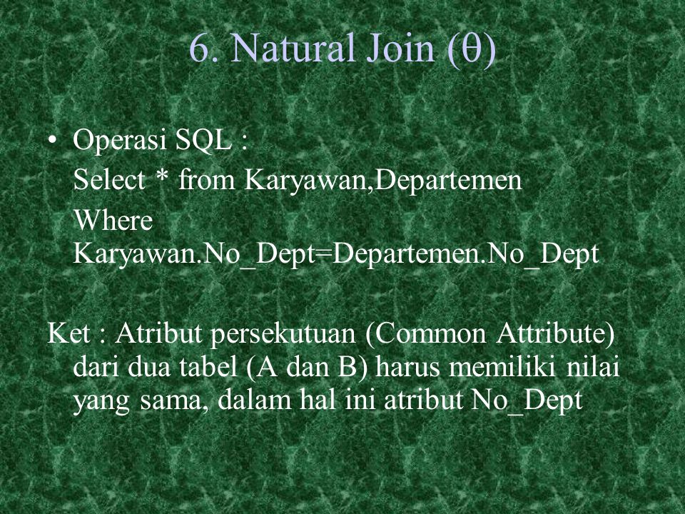 6. Natural Join (q) Operasi SQL : Select * from Karyawan,Departemen