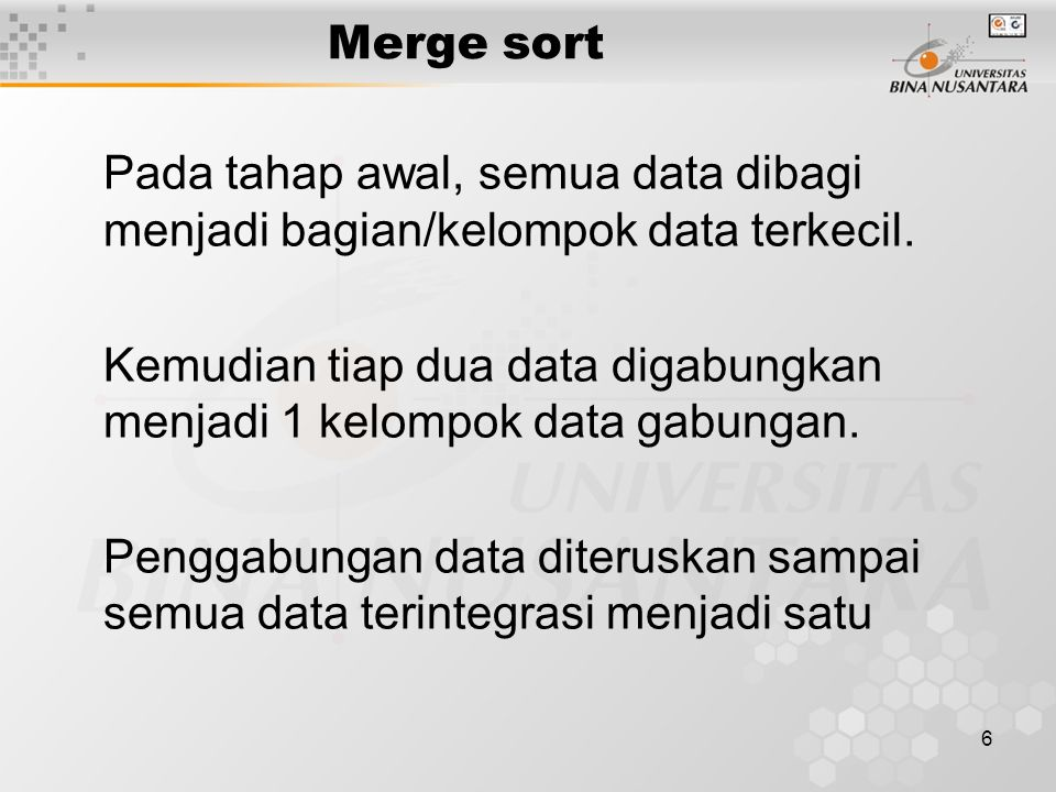 Merge sort Pada tahap awal, semua data dibagi menjadi bagian/kelompok data terkecil.