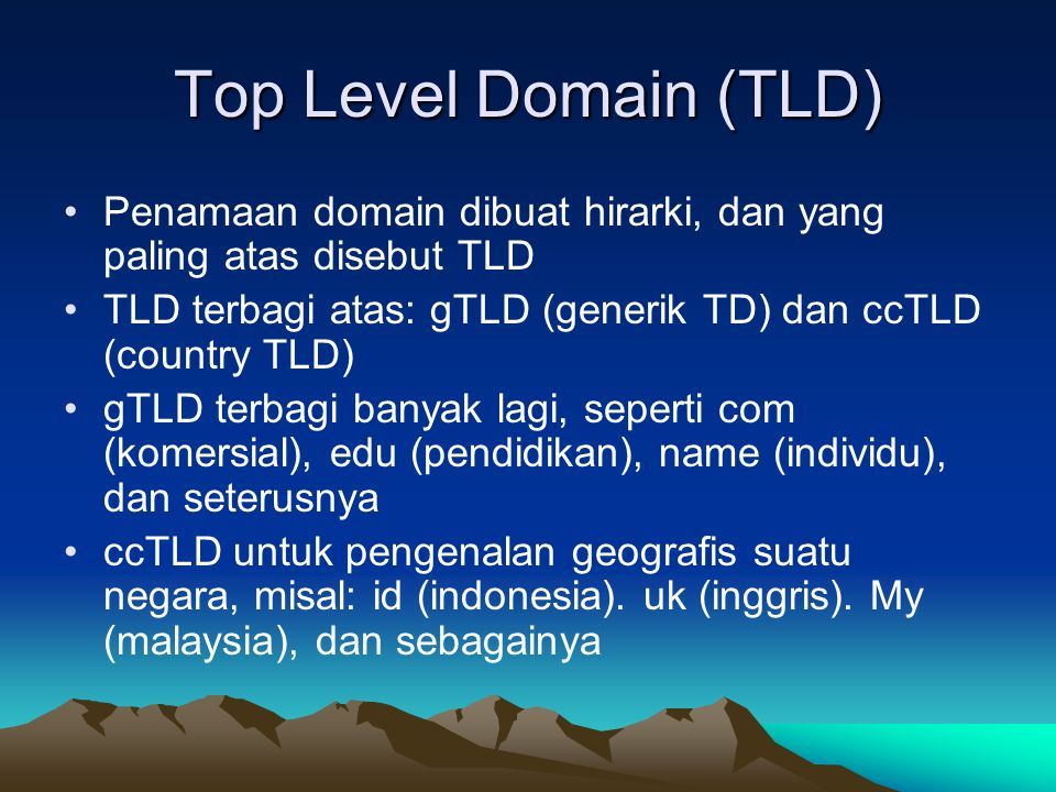 Top Level Domain (TLD) Penamaan domain dibuat hirarki, dan yang paling atas disebut TLD. TLD terbagi atas: gTLD (generik TD) dan ccTLD (country TLD)