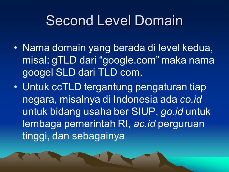 Second Level Domain Nama domain yang berada di level kedua, misal: gTLD dari google.com maka nama googel SLD dari TLD com.
