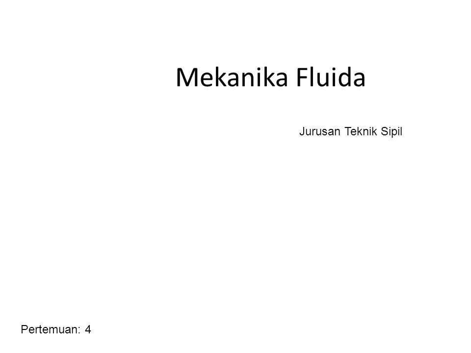 Mekanika Fluida Jurusan Teknik Sipil Pertemuan: 4