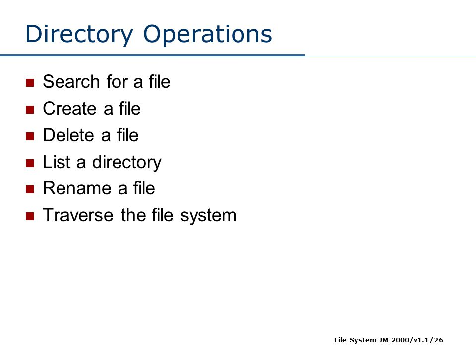 Directory Operations Search for a file Create a file Delete a file