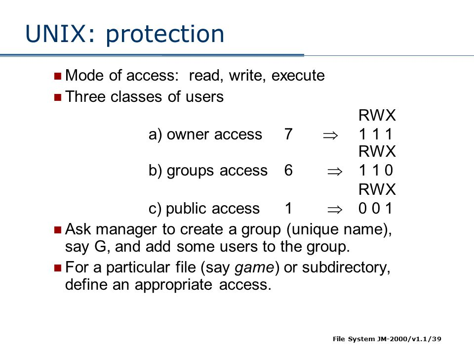 UNIX: protection Mode of access: read, write, execute