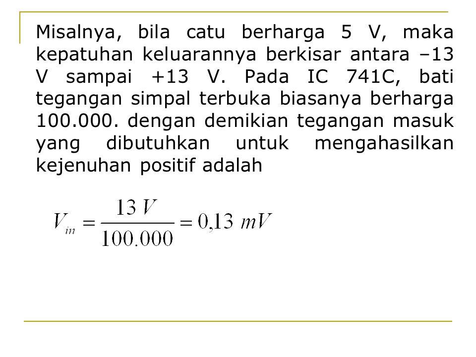 Misalnya, bila catu berharga 5 V, maka kepatuhan keluarannya berkisar antara –13 V sampai +13 V.