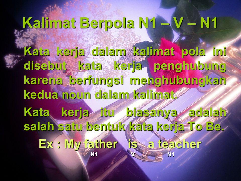 Kalimat Berpola N1 – V – N1 Kata kerja dalam kalimat pola ini disebut kata kerja penghubung karena berfungsi menghubungkan kedua noun dalam kalimat.