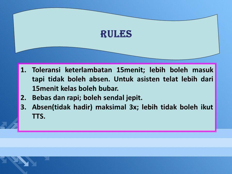 RULES Toleransi keterlambatan 15menit; lebih boleh masuk tapi tidak boleh absen. Untuk asisten telat lebih dari 15menit kelas boleh bubar.