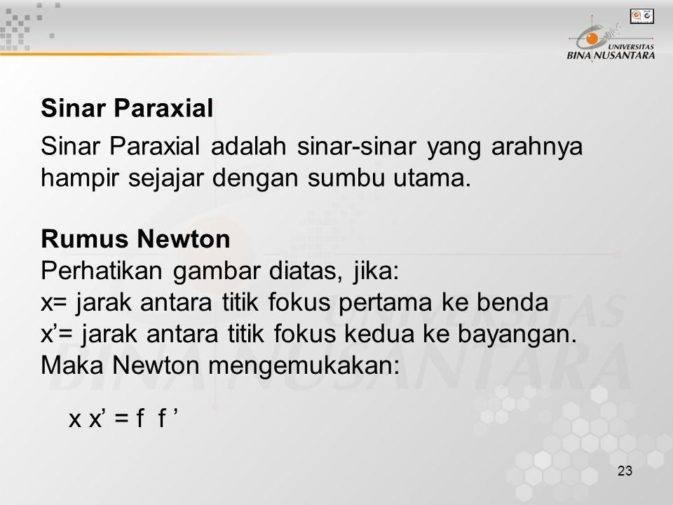 Sinar Paraxial Sinar Paraxial adalah sinar-sinar yang arahnya hampir sejajar dengan sumbu utama. Rumus Newton.