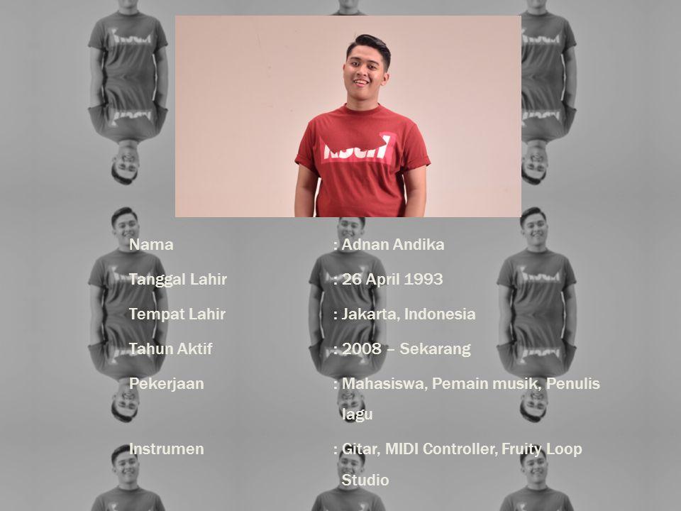 Nama : Adnan Andika Tanggal Lahir : 26 April 1993. Tempat Lahir : Jakarta, Indonesia. Tahun Aktif : 2008 – Sekarang.