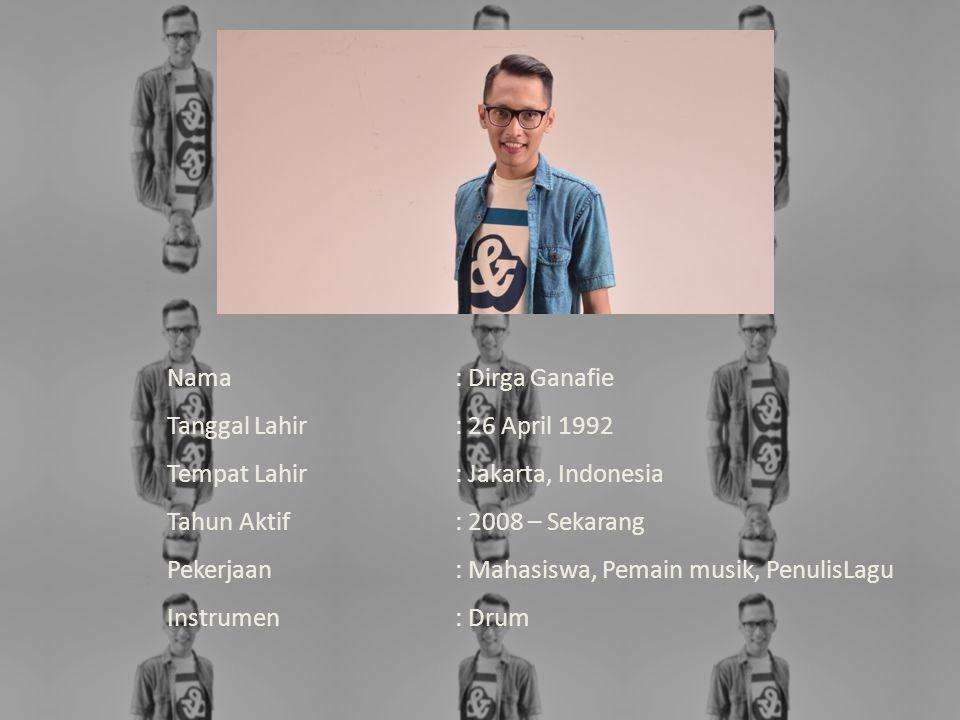 Nama : Dirga Ganafie Tanggal Lahir : 26 April 1992. Tempat Lahir : Jakarta, Indonesia. Tahun Aktif : 2008 – Sekarang.