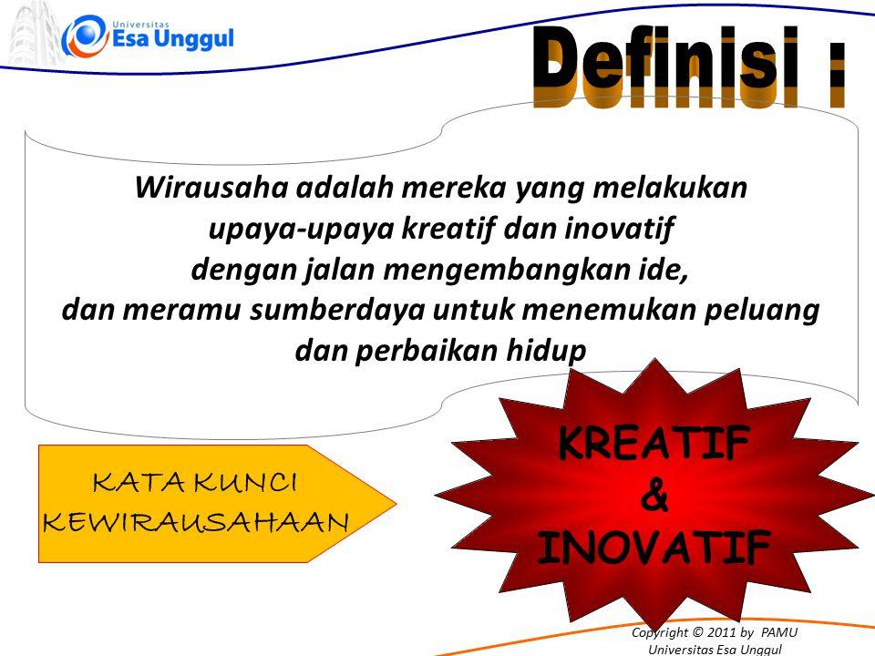 KREATIF & INOVATIF Definisi : Wirausaha adalah mereka yang melakukan