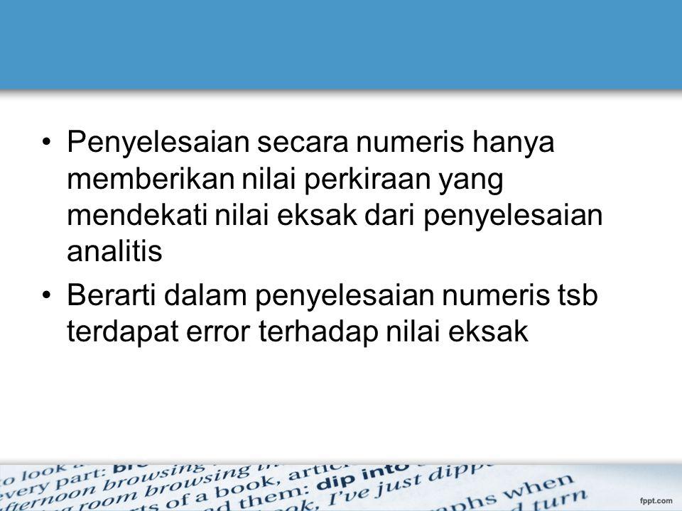 Penyelesaian secara numeris hanya memberikan nilai perkiraan yang mendekati nilai eksak dari penyelesaian analitis
