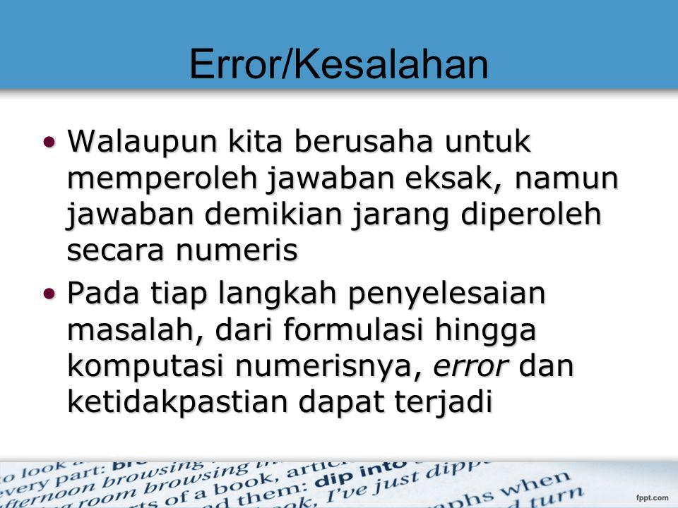 Error/Kesalahan Walaupun kita berusaha untuk memperoleh jawaban eksak, namun jawaban demikian jarang diperoleh secara numeris.