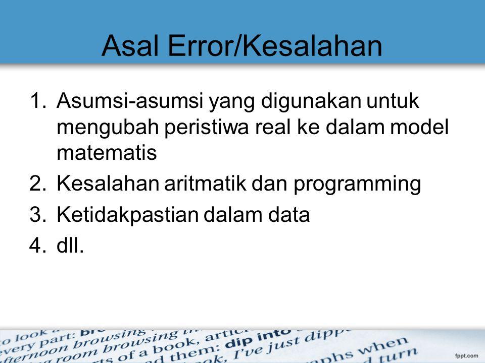 Asal Error/Kesalahan Asumsi-asumsi yang digunakan untuk mengubah peristiwa real ke dalam model matematis.