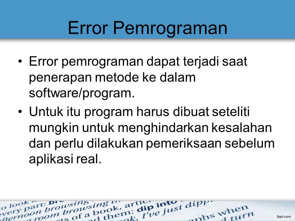 Error Pemrograman Error pemrograman dapat terjadi saat penerapan metode ke dalam software/program.