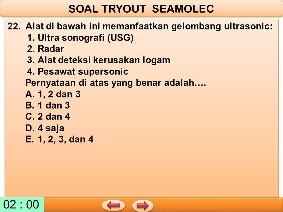 SOAL TRYOUT SEAMOLEC 22. Alat di bawah ini memanfaatkan gelombang ultrasonic: 1. Ultra sonografi (USG)