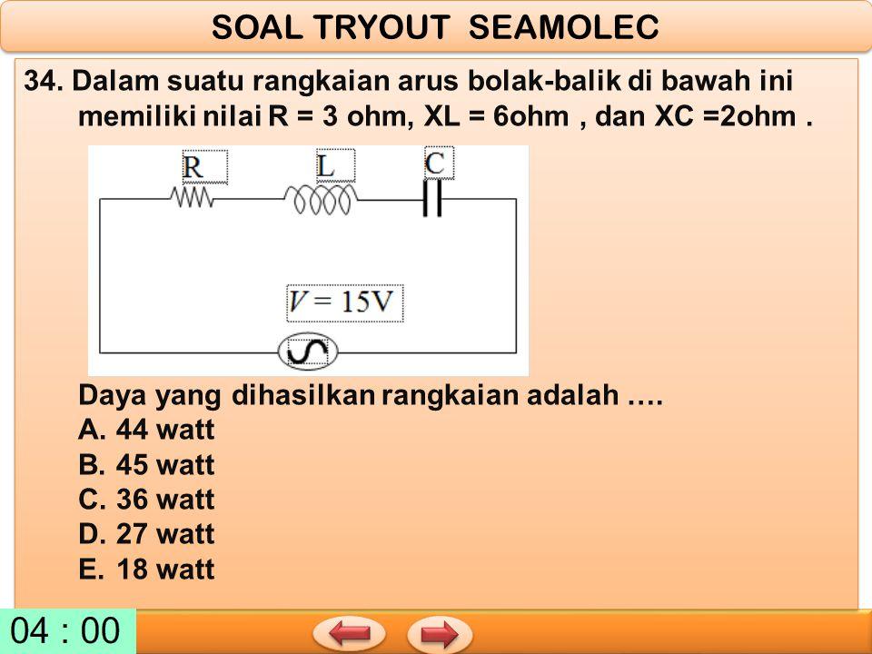 SOAL TRYOUT SEAMOLEC 34. Dalam suatu rangkaian arus bolak-balik di bawah ini memiliki nilai R = 3 ohm, XL = 6ohm , dan XC =2ohm .