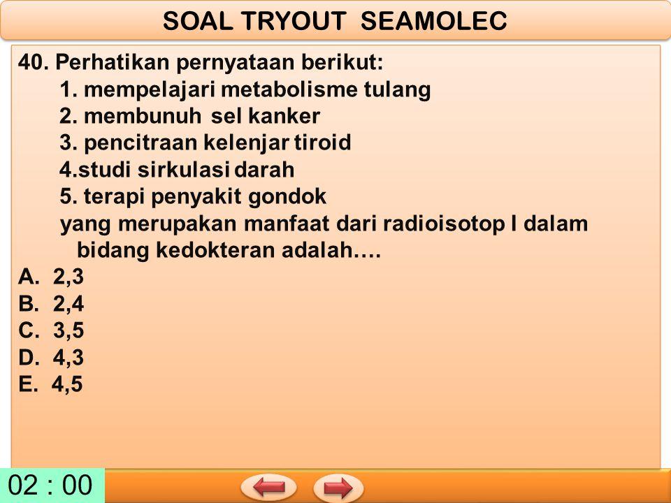 SOAL TRYOUT SEAMOLEC 40. Perhatikan pernyataan berikut: