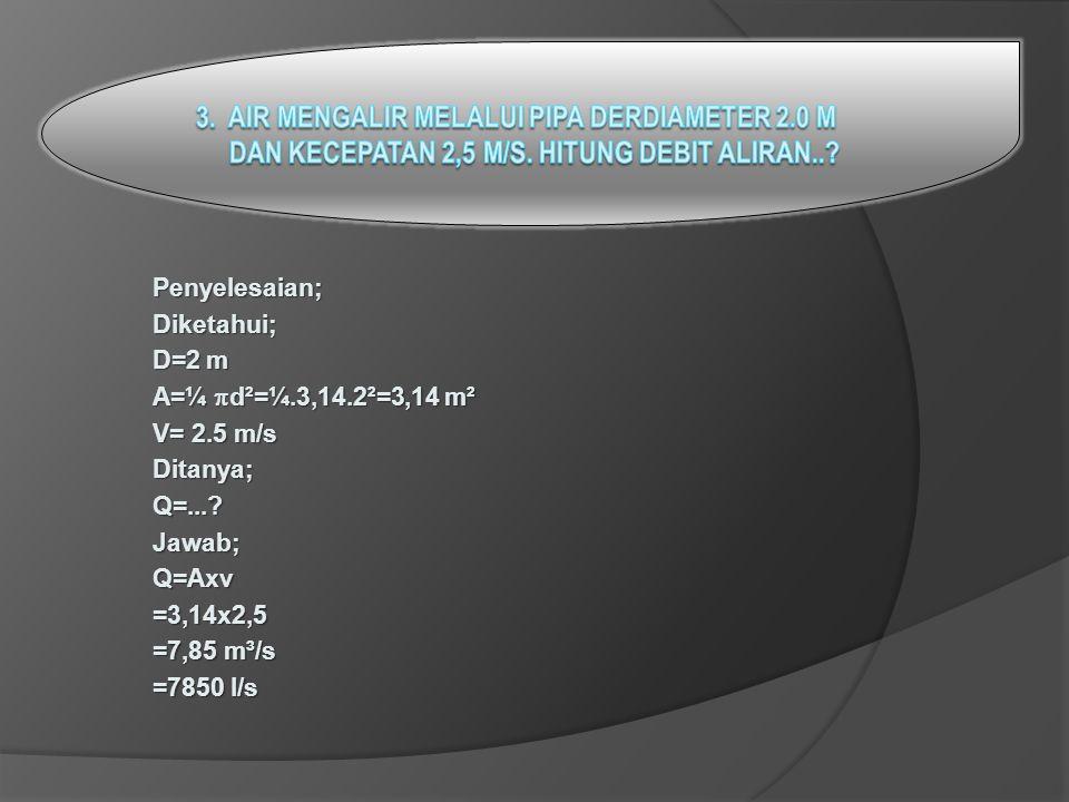 3. Air mengalir melalui pipa derdiameter 2.0 m