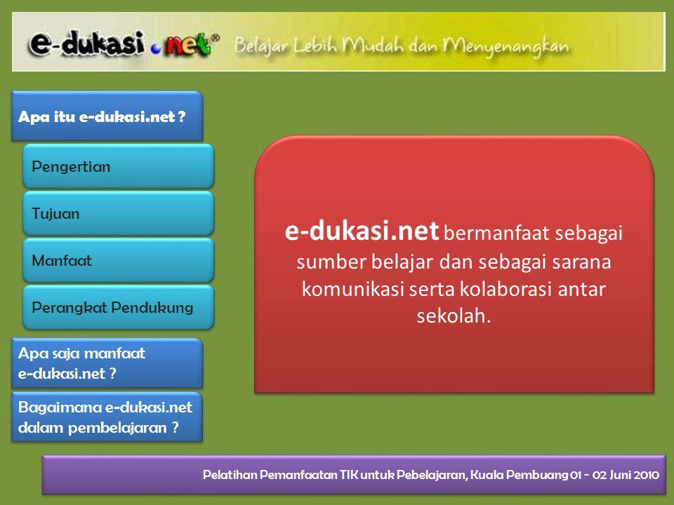 Apa itu e-dukasi.net e-dukasi.net bermanfaat sebagai sumber belajar dan sebagai sarana komunikasi serta kolaborasi antar sekolah.
