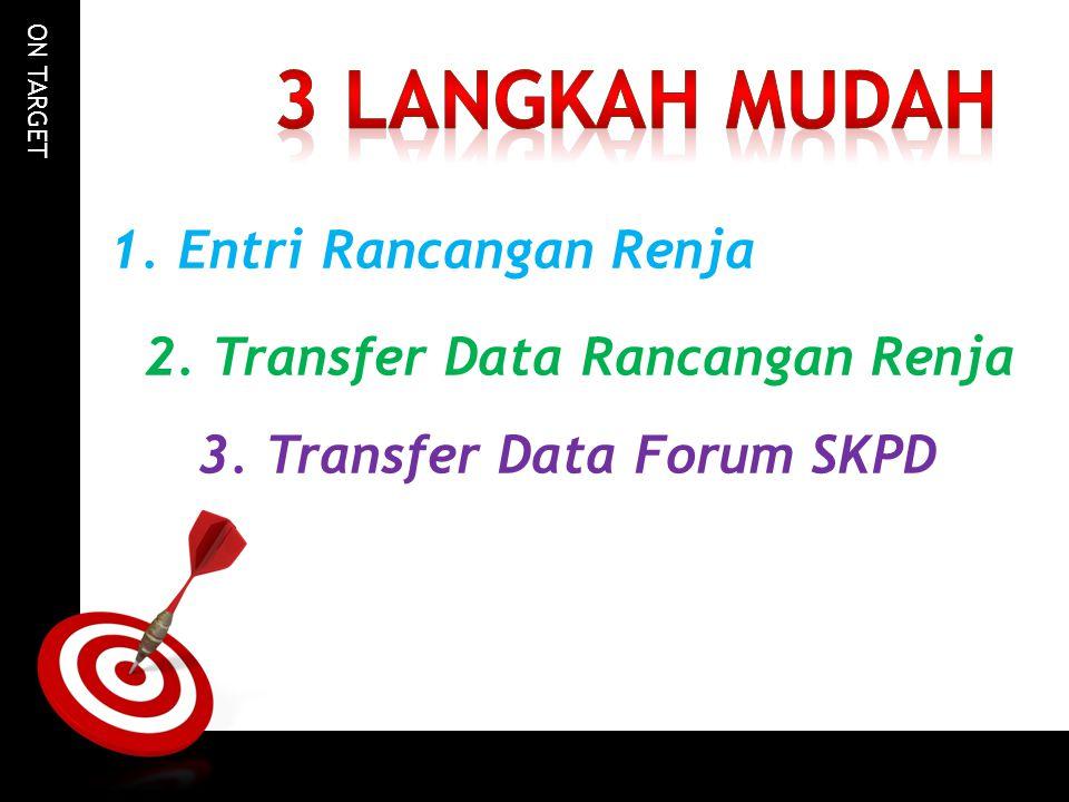 3 LANGKAH MUDAH Entri Rancangan Renja 2. Transfer Data Rancangan Renja