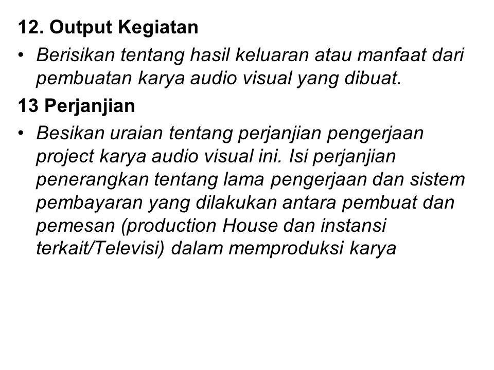 12. Output Kegiatan Berisikan tentang hasil keluaran atau manfaat dari pembuatan karya audio visual yang dibuat.