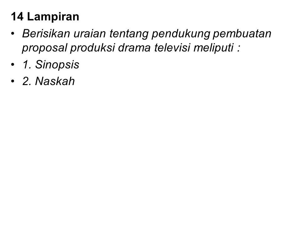 14 Lampiran Berisikan uraian tentang pendukung pembuatan proposal produksi drama televisi meliputi :