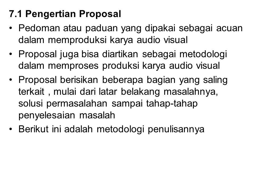 7.1 Pengertian Proposal Pedoman atau paduan yang dipakai sebagai acuan dalam memproduksi karya audio visual.