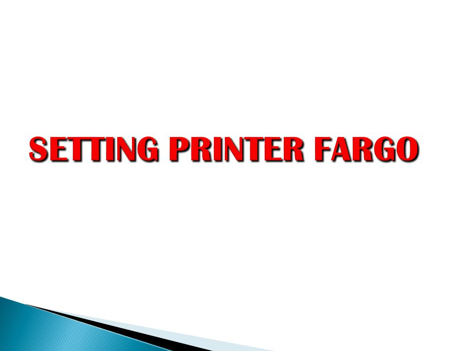 SETTING PRINTER FARGO