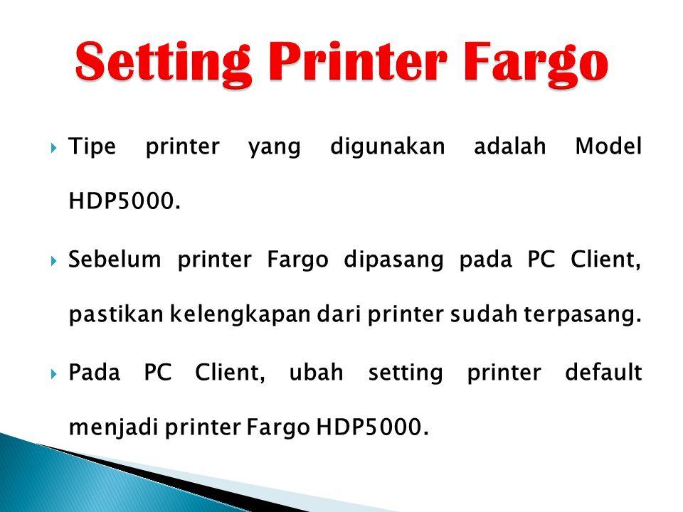 Setting Printer Fargo Tipe printer yang digunakan adalah Model HDP5000.