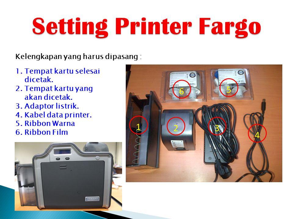 Setting Printer Fargo 6 5 1 2 3 4 Kelengkapan yang harus dipasang :