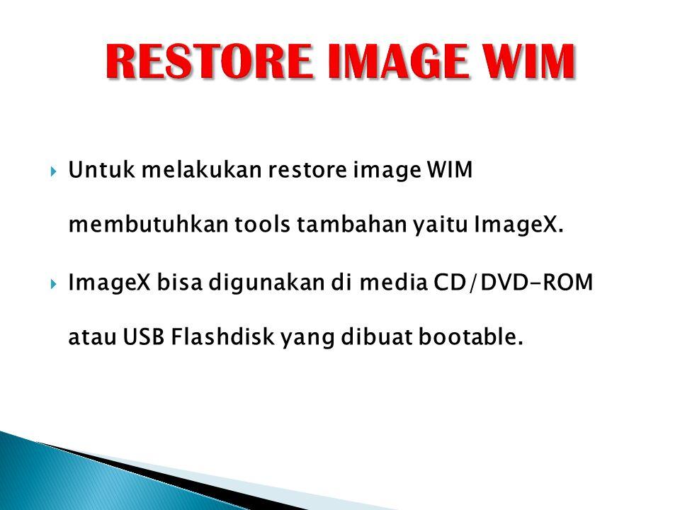RESTORE IMAGE WIM Untuk melakukan restore image WIM membutuhkan tools tambahan yaitu ImageX.
