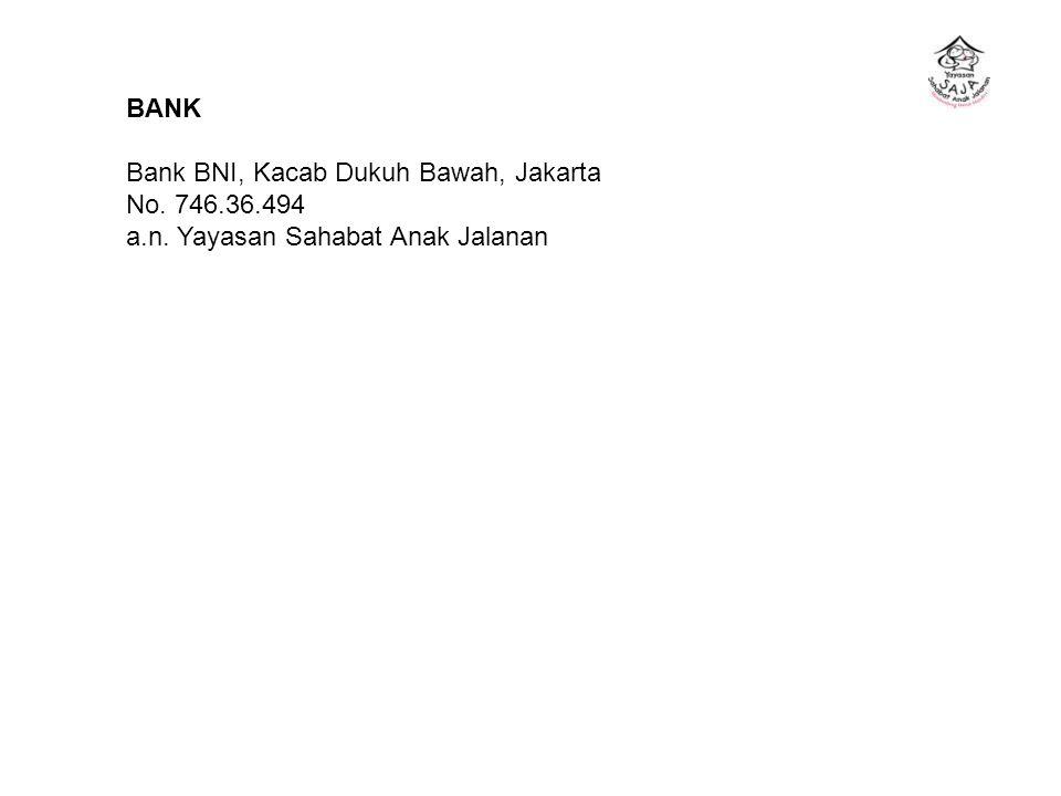 BANK Bank BNI, Kacab Dukuh Bawah, Jakarta No. 746.36.494 a.n. Yayasan Sahabat Anak Jalanan