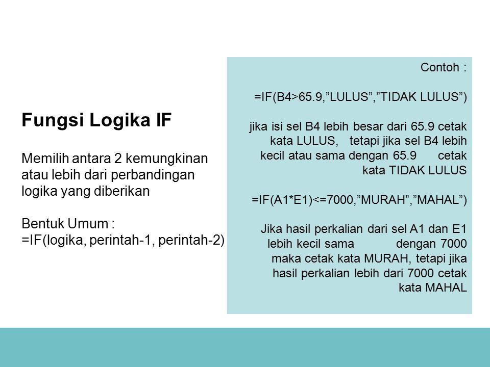 Fungsi Logika IF Memilih antara 2 kemungkinan atau lebih dari perbandingan logika yang diberikan Bentuk Umum : =IF(logika, perintah-1, perintah-2)